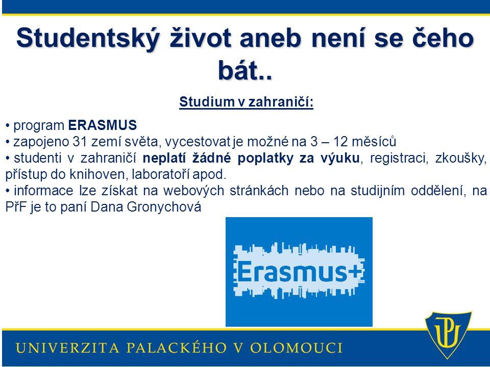 Studentský život aneb není se čeho bát.. Studium v zahraničí: program ERASMUS zapojeno 31 zemí světa, vycestovat je možné na 3 – 12 měsíců studenti v