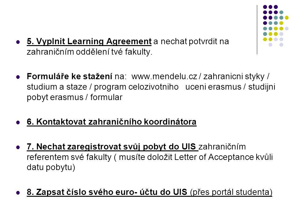 5.Vyplnit Learning Agreement a nechat potvrdit na zahraničním oddělení tvé fakulty.