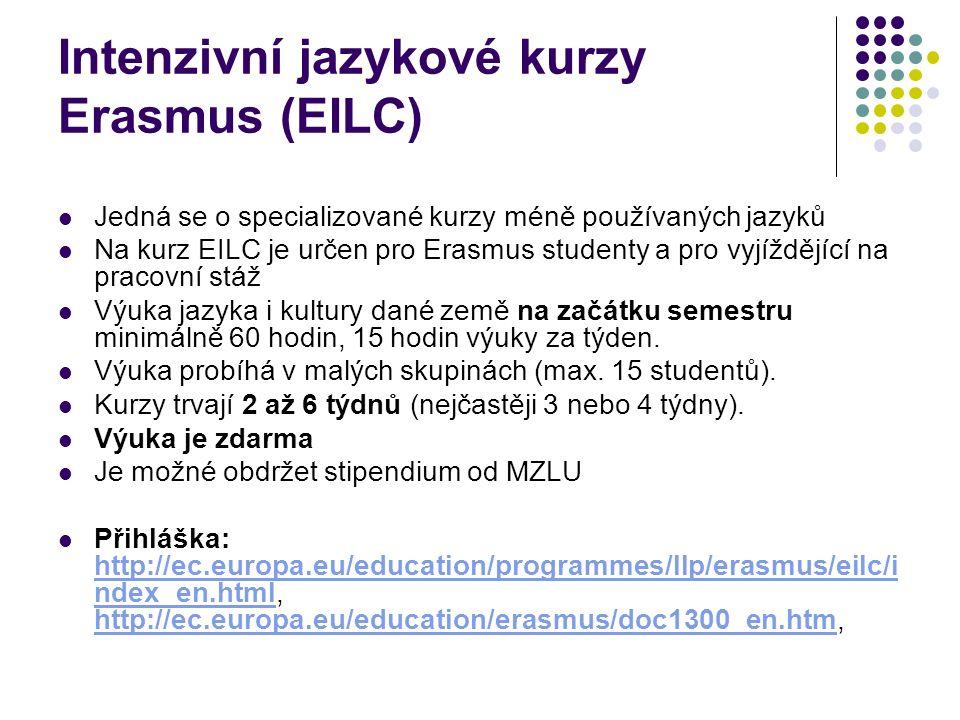 Intenzivní jazykové kurzy Erasmus (EILC) Jedná se o specializované kurzy méně používaných jazyků Na kurz EILC je určen pro Erasmus studenty a pro vyjíždějící na pracovní stáž Výuka jazyka i kultury dané země na začátku semestru minimálně 60 hodin, 15 hodin výuky za týden.