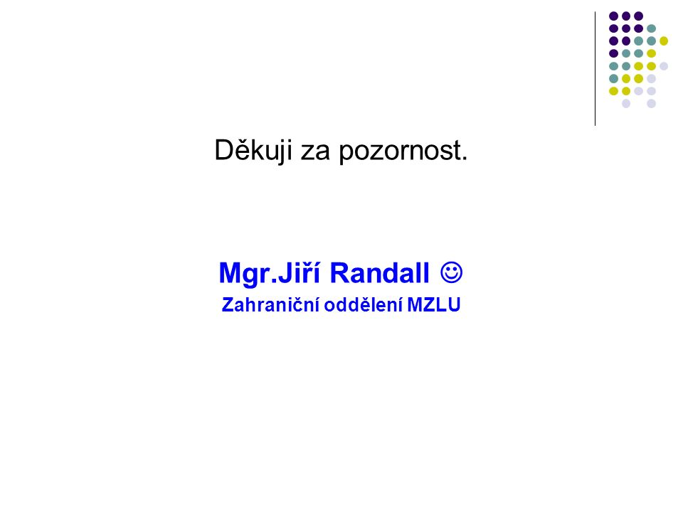 Děkuji za pozornost. Mgr.Jiří Randall Zahraniční oddělení MZLU