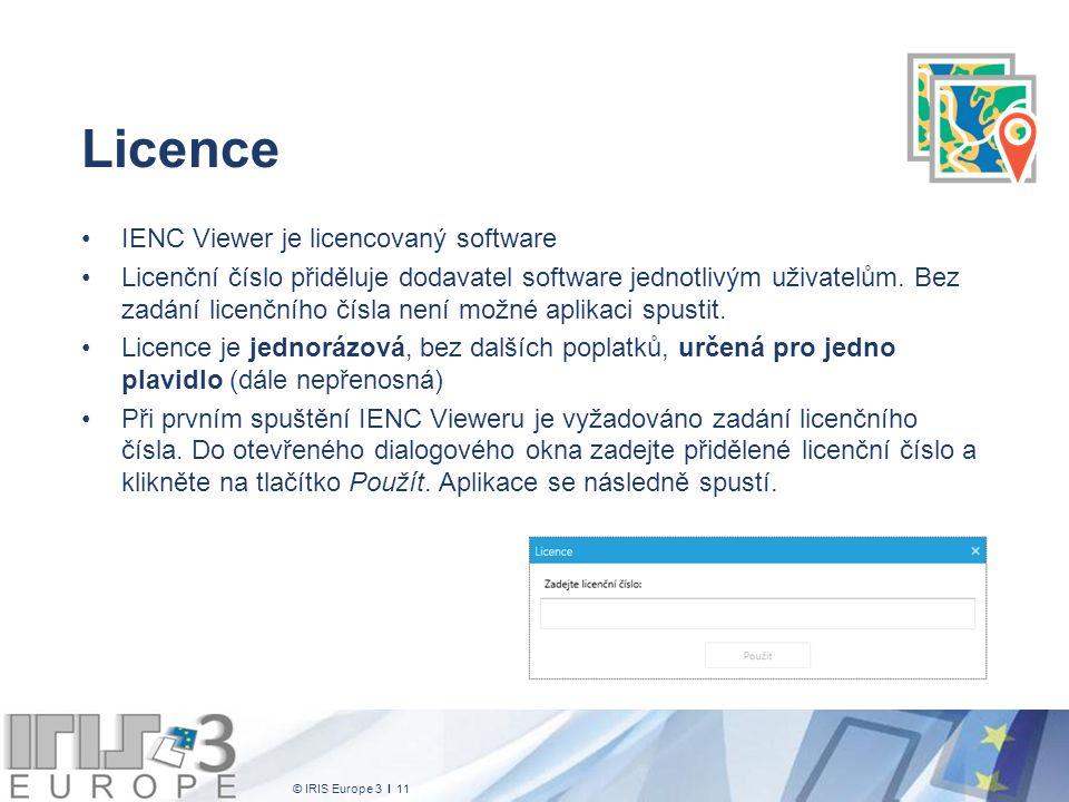 © IRIS Europe 3 I 11 Licence IENC Viewer je licencovaný software Licenční číslo přiděluje dodavatel software jednotlivým uživatelům. Bez zadání licenč