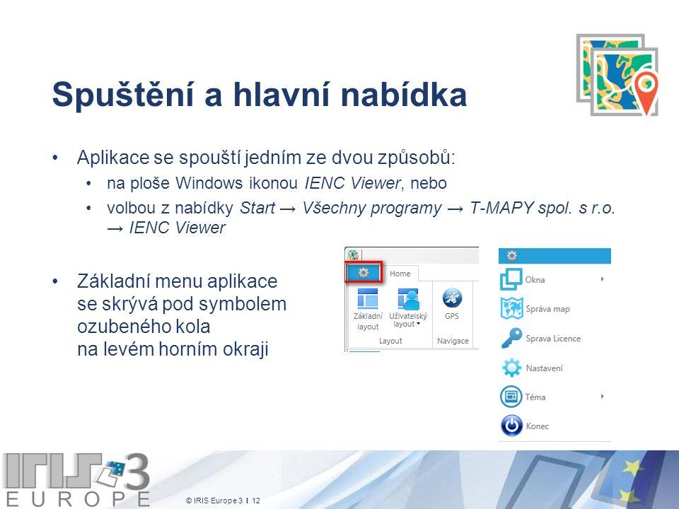 © IRIS Europe 3 I 12 Spuštění a hlavní nabídka Aplikace se spouští jedním ze dvou způsobů: na ploše Windows ikonou IENC Viewer, nebo volbou z nabídky Start → Všechny programy → T-MAPY spol.