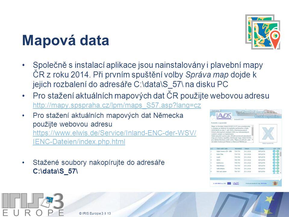 © IRIS Europe 3 I 13 Mapová data Společně s instalací aplikace jsou nainstalovány i plavební mapy ČR z roku 2014. Při prvním spuštění volby Správa map