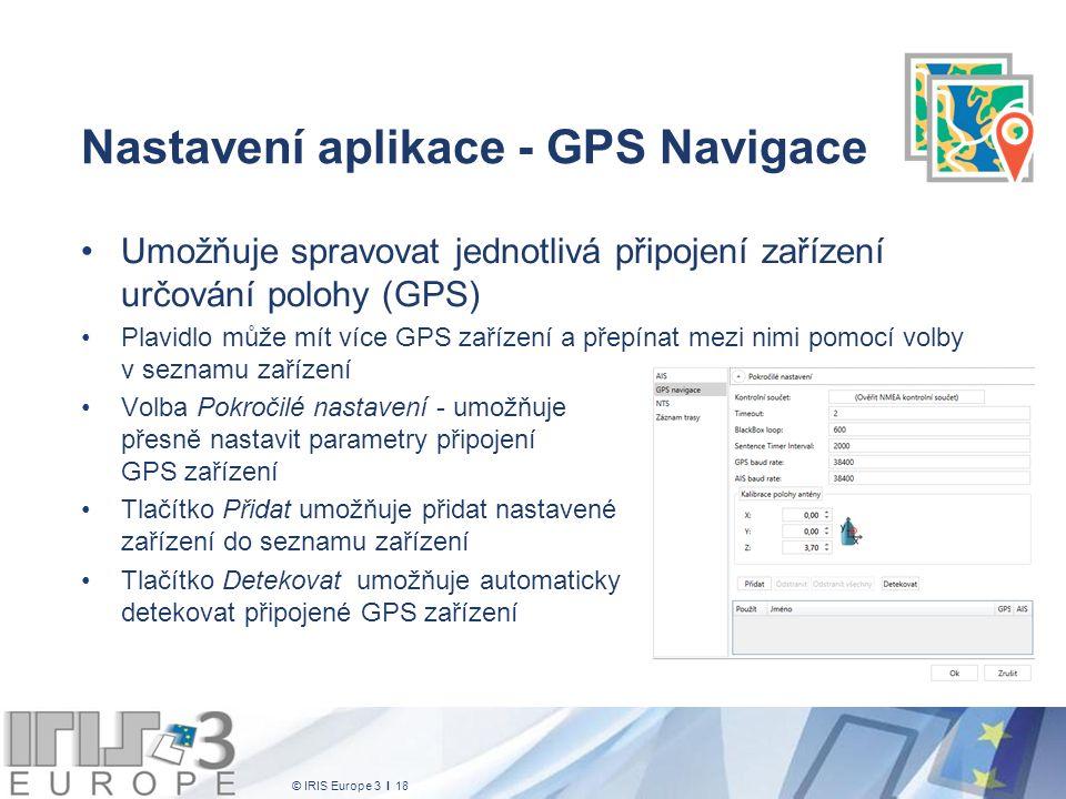 © IRIS Europe 3 I 18 Nastavení aplikace - GPS Navigace Umožňuje spravovat jednotlivá připojení zařízení určování polohy (GPS) Plavidlo může mít více G