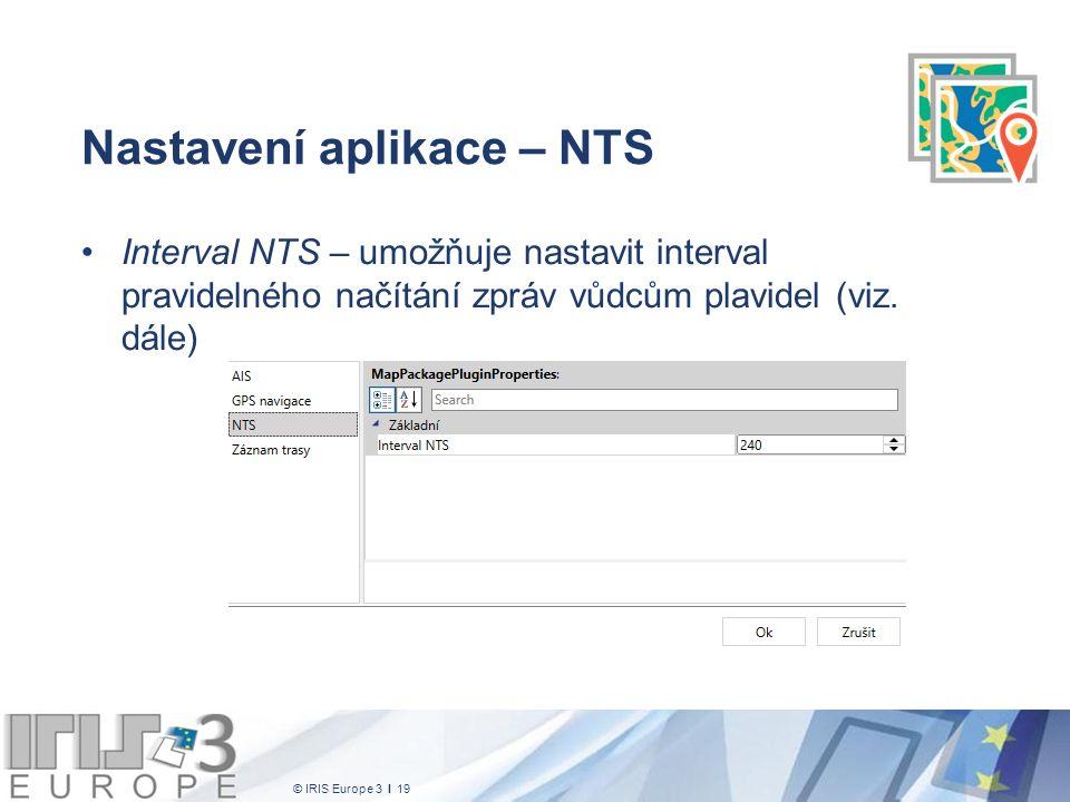 © IRIS Europe 3 I 19 Nastavení aplikace – NTS Interval NTS – umožňuje nastavit interval pravidelného načítání zpráv vůdcům plavidel (viz. dále)