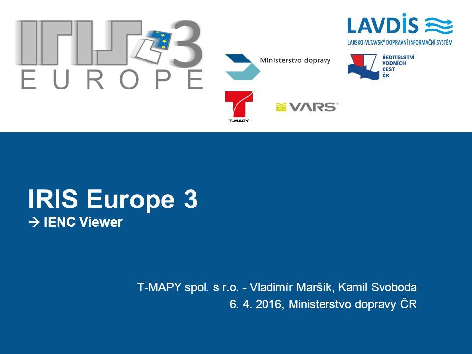 T-MAPY spol. s r.o. - Vladimír Maršík, Kamil Svoboda 6. 4. 2016, Ministerstvo dopravy ČR IRIS Europe 3  IENC Viewer