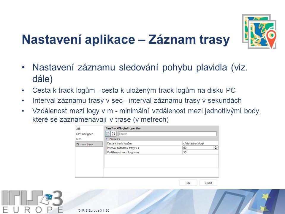 © IRIS Europe 3 I 20 Nastavení aplikace – Záznam trasy Nastavení záznamu sledování pohybu plavidla (viz. dále) Cesta k track logům - cesta k uloženým