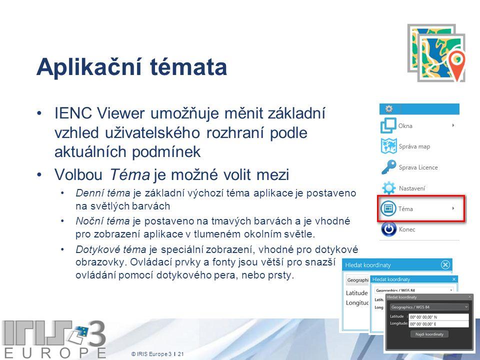 © IRIS Europe 3 I 21 Aplikační témata IENC Viewer umožňuje měnit základní vzhled uživatelského rozhraní podle aktuálních podmínek Volbou Téma je možné
