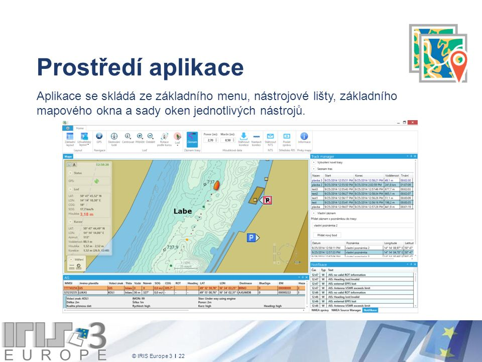 © IRIS Europe 3 I 22 Prostředí aplikace Aplikace se skládá ze základního menu, nástrojové lišty, základního mapového okna a sady oken jednotlivých nástrojů.