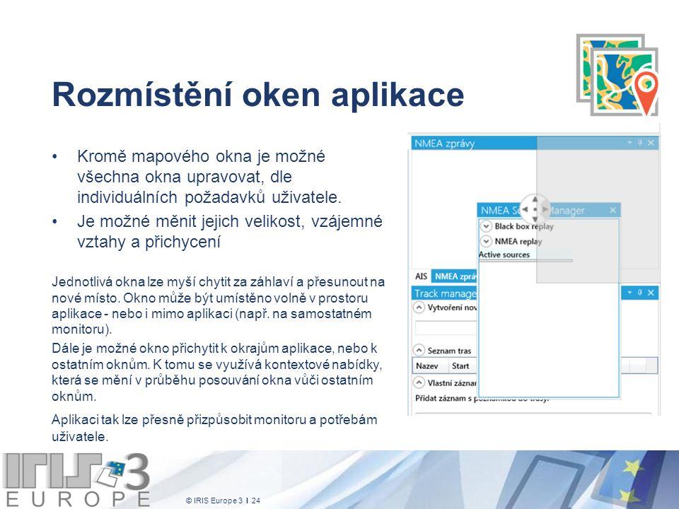 © IRIS Europe 3 I 24 Rozmístění oken aplikace Kromě mapového okna je možné všechna okna upravovat, dle individuálních požadavků uživatele. Je možné mě