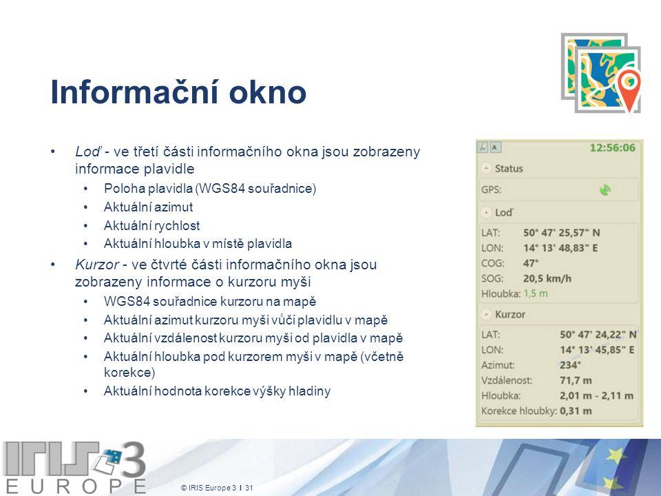 © IRIS Europe 3 I 31 Informační okno Loď - ve třetí části informačního okna jsou zobrazeny informace plavidle Poloha plavidla (WGS84 souřadnice) Aktuá