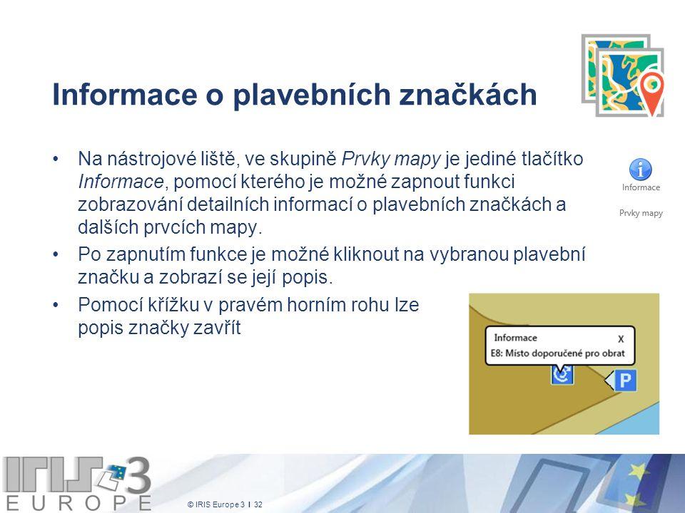 © IRIS Europe 3 I 32 Informace o plavebních značkách Na nástrojové liště, ve skupině Prvky mapy je jediné tlačítko Informace, pomocí kterého je možné