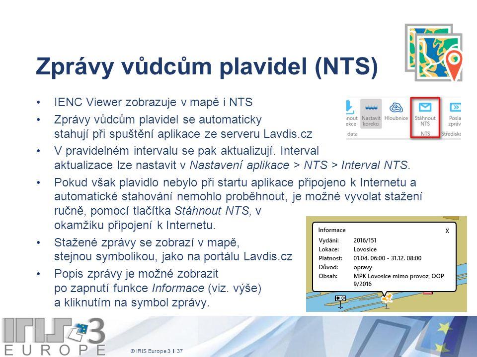 © IRIS Europe 3 I 37 Zprávy vůdcům plavidel (NTS) IENC Viewer zobrazuje v mapě i NTS Zprávy vůdcům plavidel se automaticky stahují při spuštění aplika