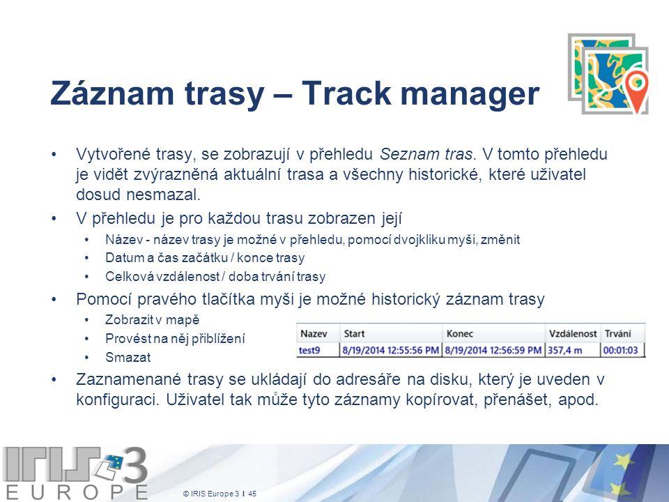 © IRIS Europe 3 I 45 Záznam trasy – Track manager Vytvořené trasy, se zobrazují v přehledu Seznam tras. V tomto přehledu je vidět zvýrazněná aktuální