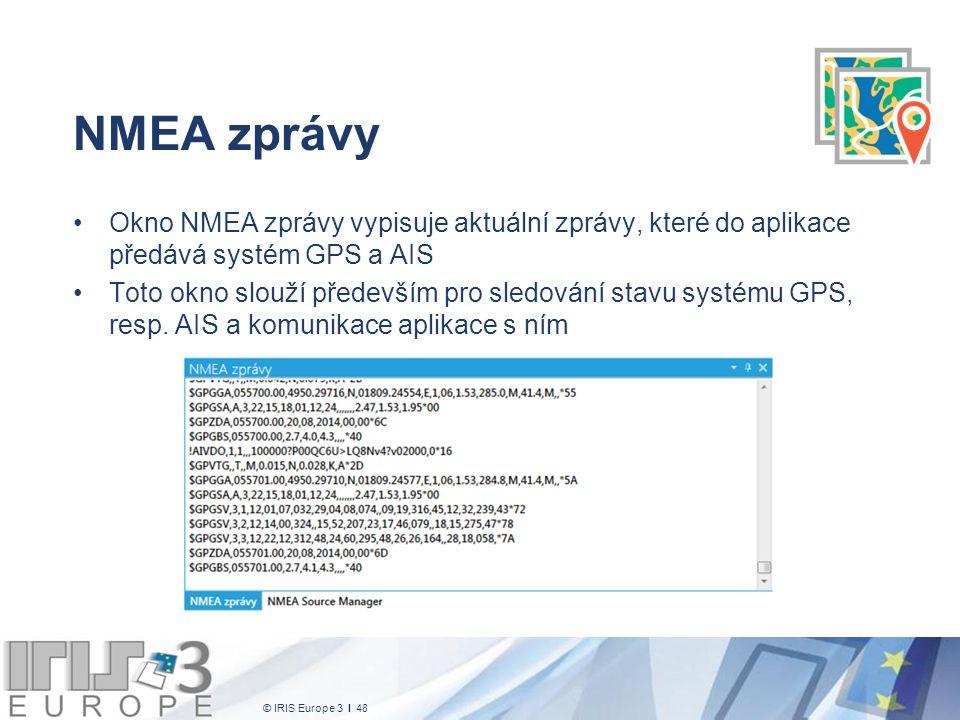 © IRIS Europe 3 I 48 NMEA zprávy Okno NMEA zprávy vypisuje aktuální zprávy, které do aplikace předává systém GPS a AIS Toto okno slouží především pro