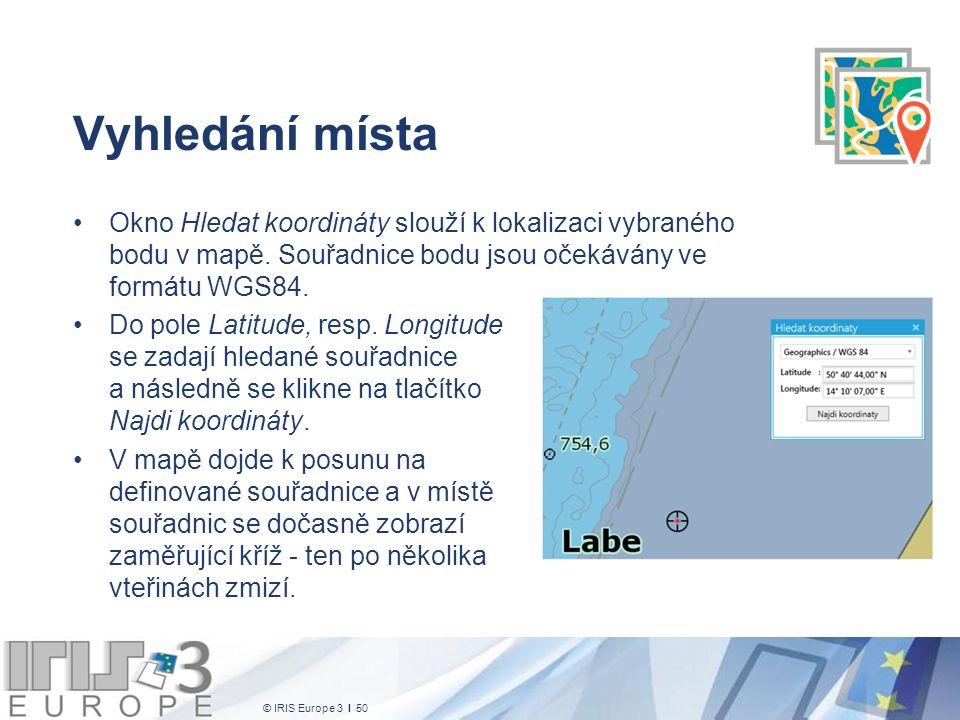 © IRIS Europe 3 I 50 Vyhledání místa Okno Hledat koordináty slouží k lokalizaci vybraného bodu v mapě. Souřadnice bodu jsou očekávány ve formátu WGS84