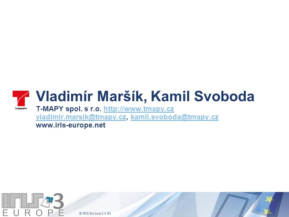© IRIS Europe 3 I 53 Vladimír Maršík, Kamil Svoboda T-MAPY spol. s r.o. http://www.tmapy.cz vladimir.marsik@tmapy.cz, kamil.svoboda@tmapy.cz www.iris-