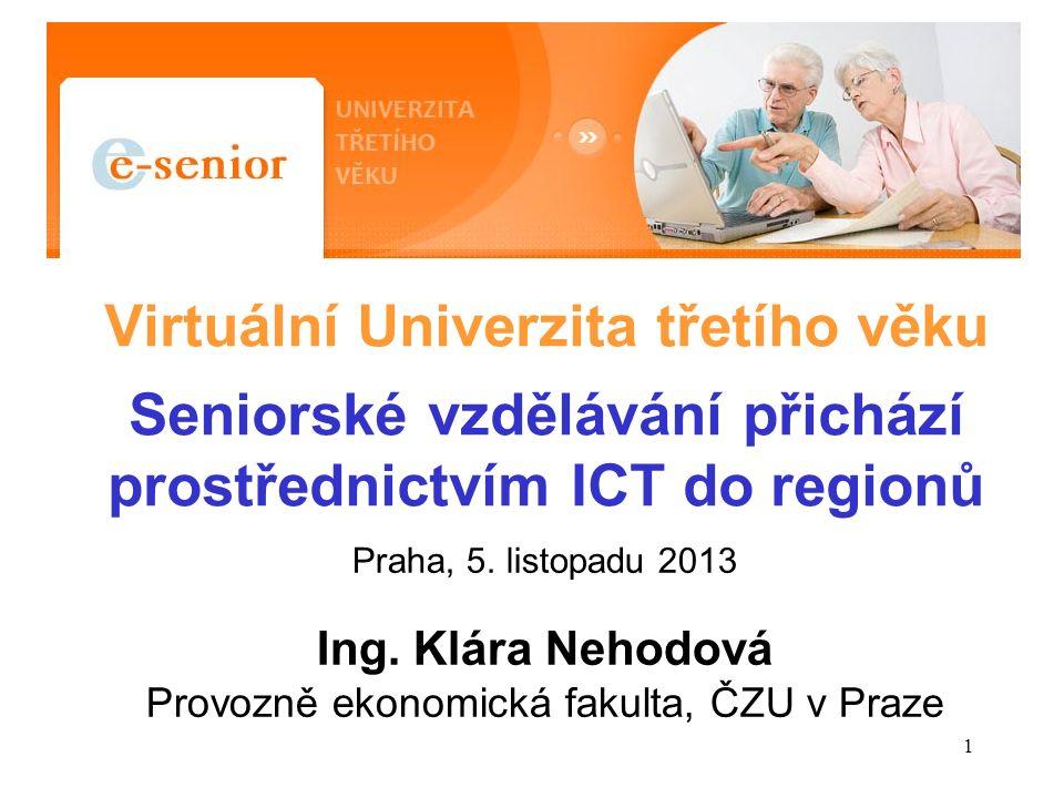 1 Virtuální Univerzita třetího věku Seniorské vzdělávání přichází prostřednictvím ICT do regionů Praha, 5.