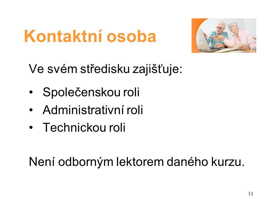 Kontaktní osoba Ve svém středisku zajišťuje: Společenskou roli Administrativní roli Technickou roli Není odborným lektorem daného kurzu.