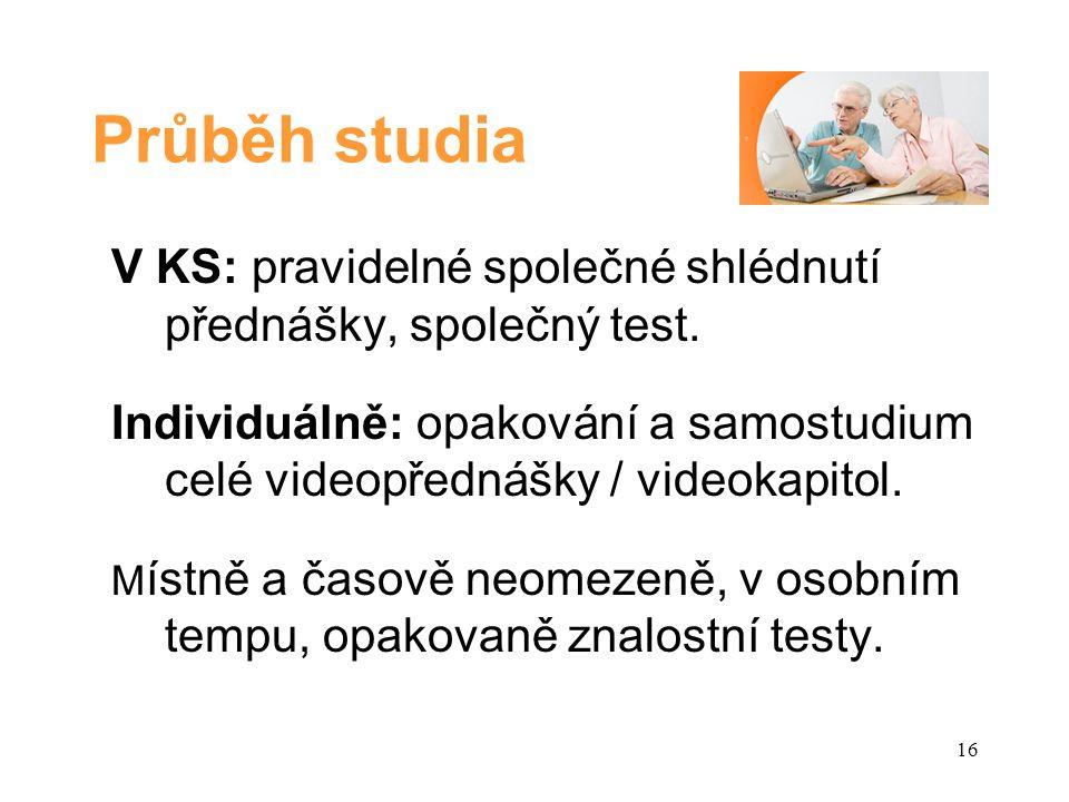 Průběh studia V KS: pravidelné společné shlédnutí přednášky, společný test.