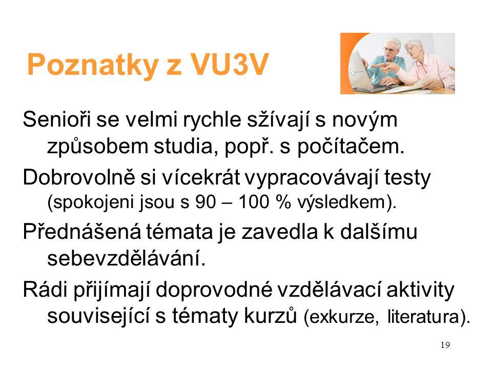19 Poznatky z VU3V Senioři se velmi rychle sžívají s novým způsobem studia, popř.