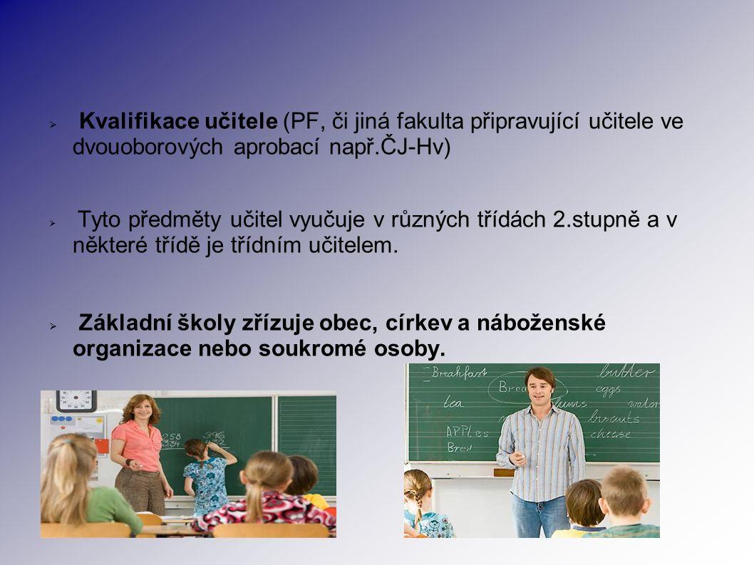  Kvalifikace učitele (PF, či jiná fakulta připravující učitele ve dvouoborových aprobací např.ČJ-Hv)  Tyto předměty učitel vyučuje v různých třídách 2.stupně a v některé třídě je třídním učitelem.