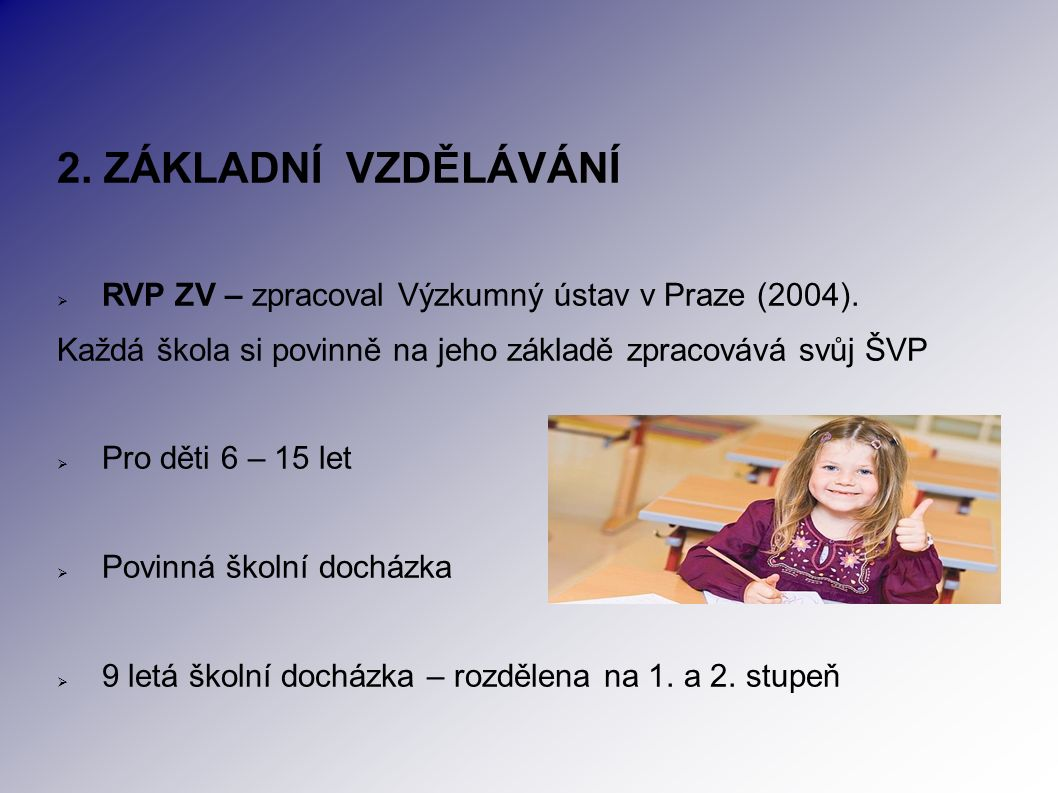 2. ZÁKLADNÍ VZDĚLÁVÁNÍ  RVP ZV – zpracoval Výzkumný ústav v Praze (2004).