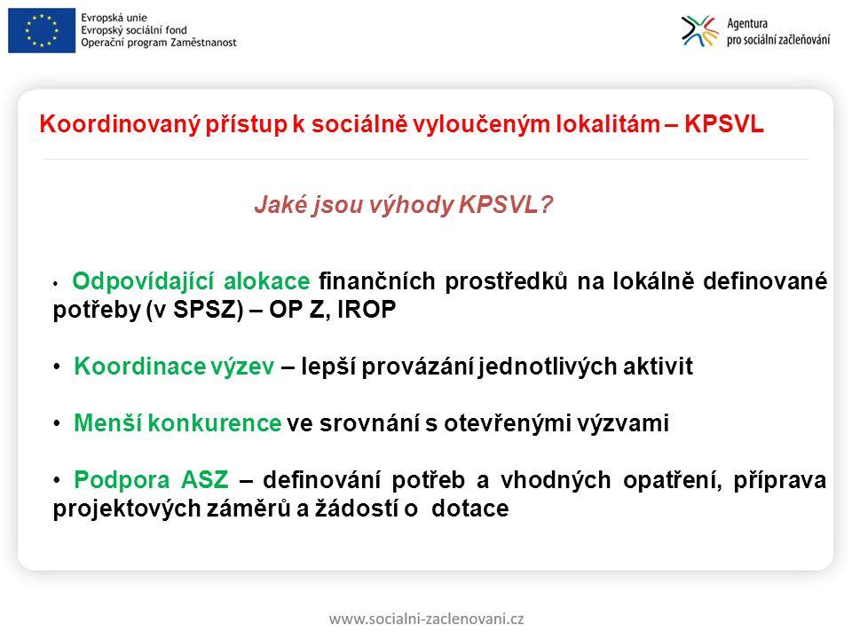 Koordinovaný přístup k sociálně vyloučeným lokalitám – KPSVL Jaké jsou výhody KPSVL? Odpovídající alokace finančních prostředků na lokálně definované