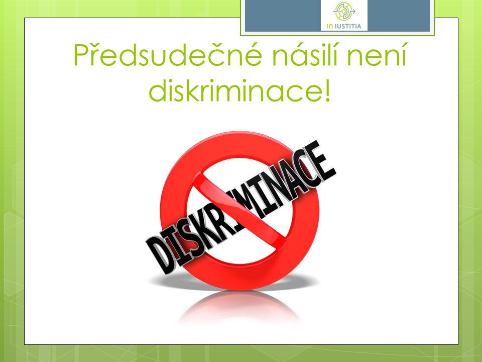 Předsudečné násilí není diskriminace!
