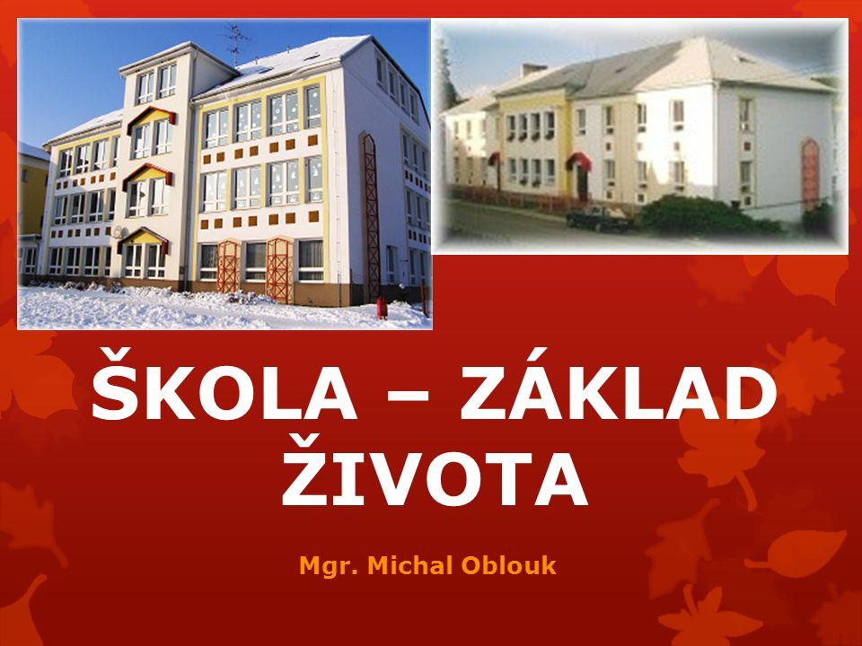 ŠKOLA – ZÁKLAD ŽIVOTA Mgr. Michal Oblouk