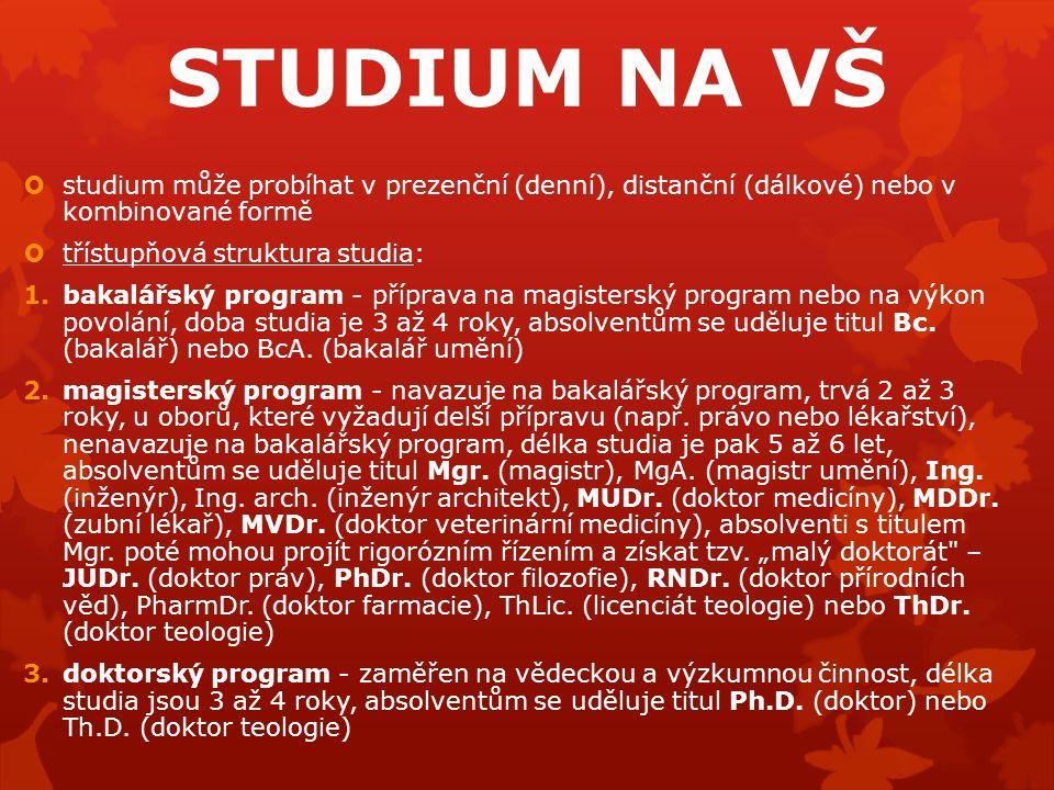 STUDIUM NA VŠ  studium může probíhat v prezenční (denní), distanční (dálkové) nebo v kombinované formě  třístupňová struktura studia: 1.bakalářský p