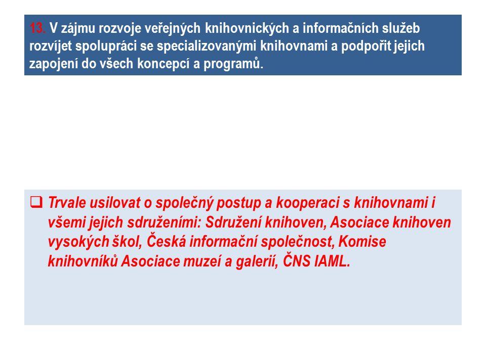 13. V zájmu rozvoje veřejných knihovnických a informačních služeb rozvíjet spolupráci se specializovanými knihovnami a podpořit jejich zapojení do vše