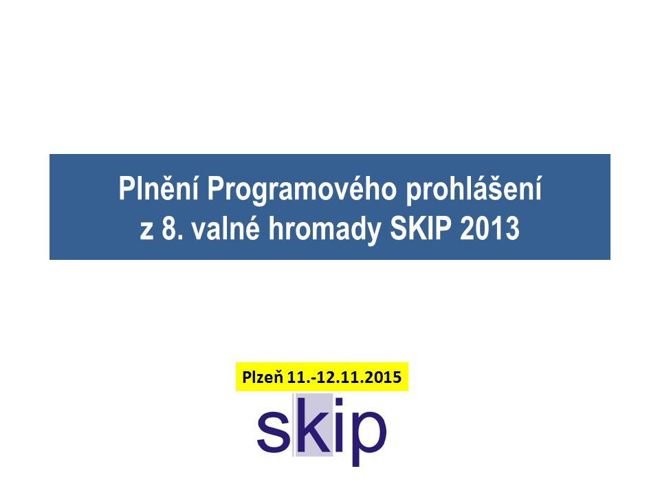 Plnění Programového prohlášení z 8. valné hromady SKIP 2013 Plzeň 11.-12.11.2015