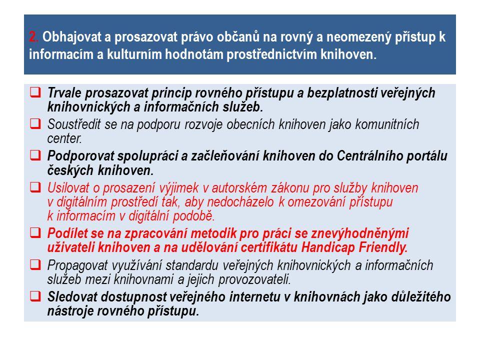 2. Obhajovat a prosazovat právo občanů na rovný a neomezený přístup k informacím a kulturním hodnotám prostřednictvím knihoven.  Trvale prosazovat pr