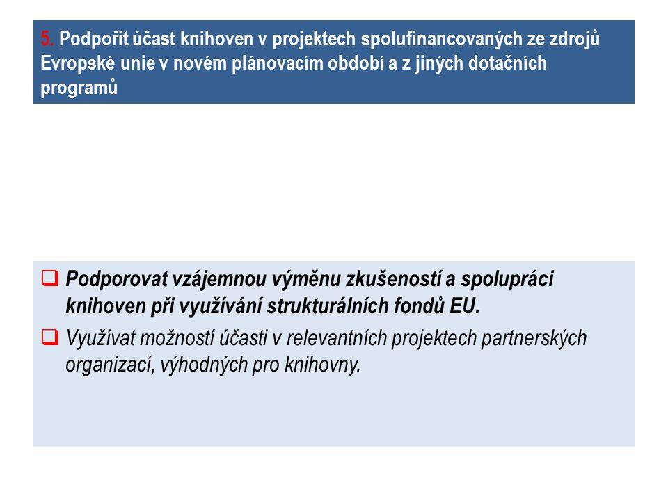 5. Podpořit účast knihoven v projektech spolufinancovaných ze zdrojů Evropské unie v novém plánovacím období a z jiných dotačních programů  Podporova
