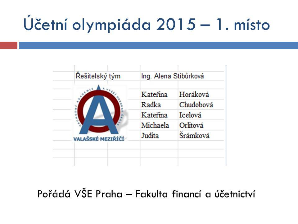 Účetní olympiáda 2015 – 1. místo Pořádá VŠE Praha – Fakulta financí a účetnictví