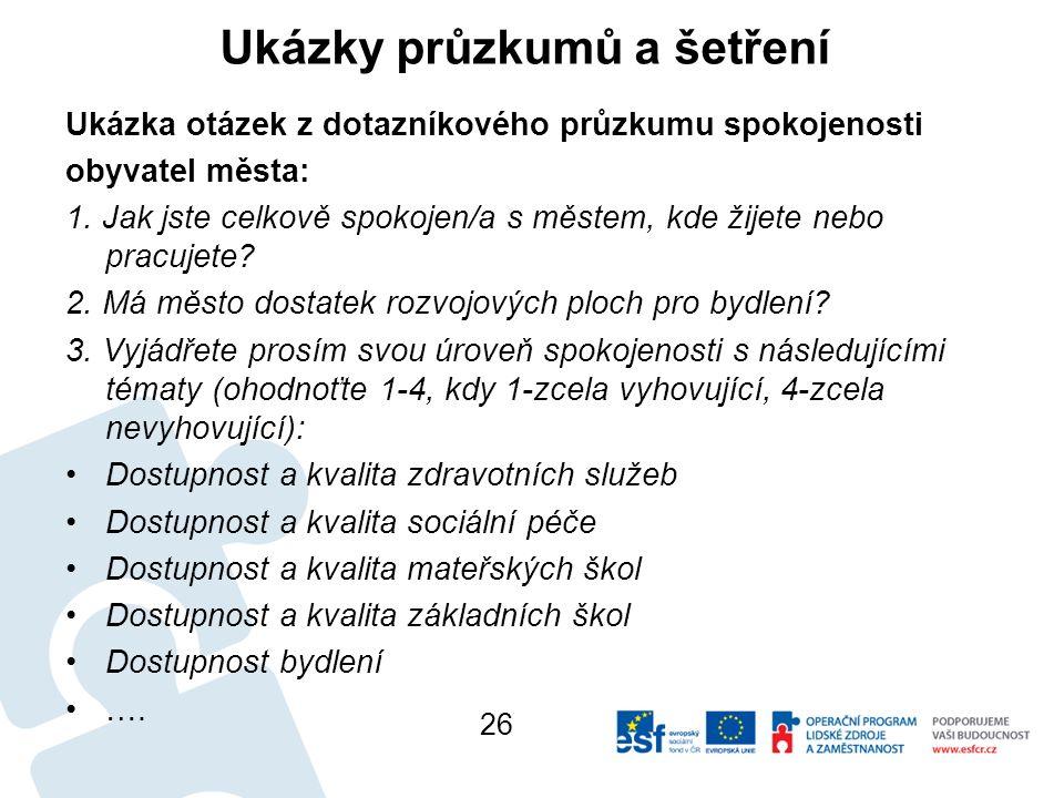 Ukázky průzkumů a šetření Ukázka otázek z dotazníkového průzkumu spokojenosti obyvatel města: 1.