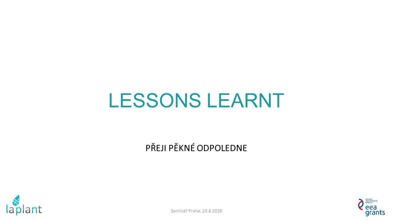 LESSONS LEARNT PŘEJI PĚKNÉ ODPOLEDNE Seminář Praha, 29.8.2016