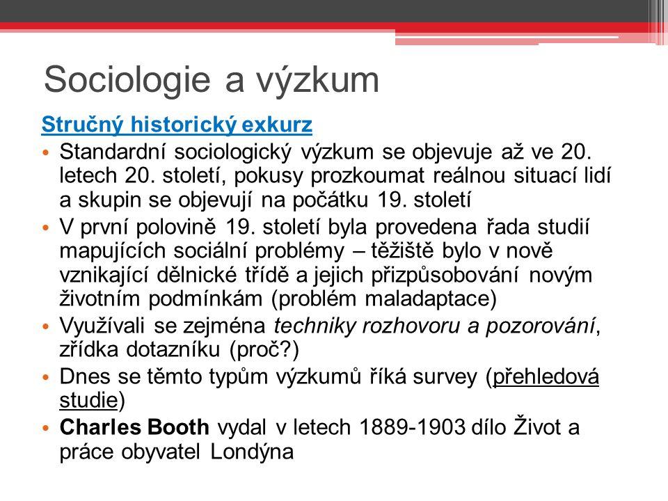 Sociologie a výzkum Stručný historický exkurz Standardní sociologický výzkum se objevuje až ve 20.