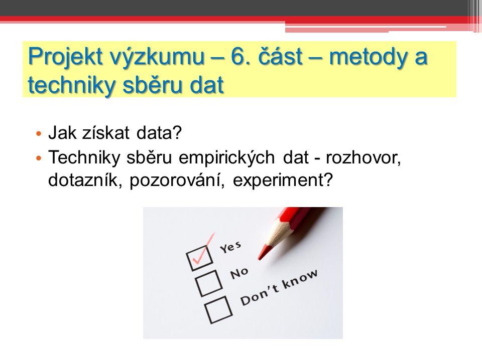 Projekt výzkumu – 6. část – metody a techniky sběru dat Jak získat data.