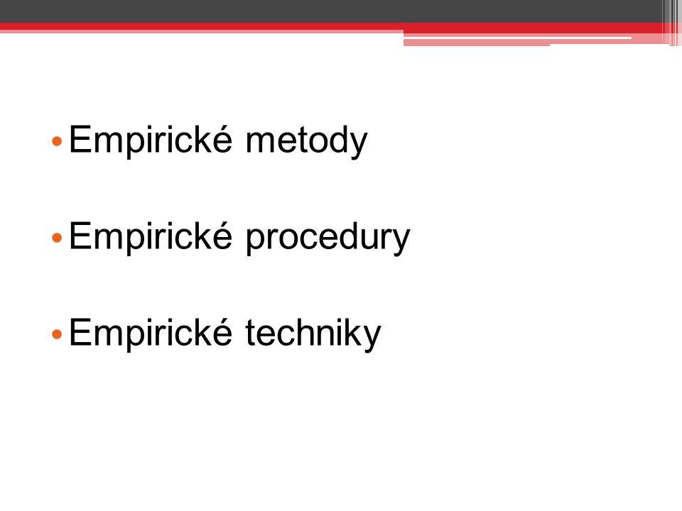 Empirické metody Empirické procedury Empirické techniky