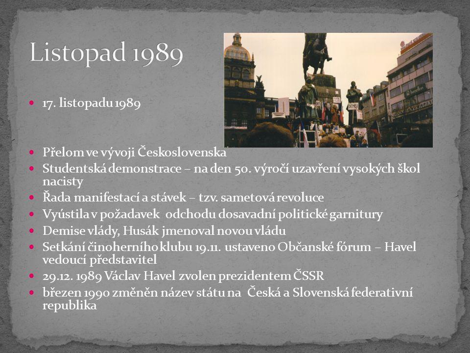 17. listopadu 1989 Přelom ve vývoji Československa Studentská demonstrace – na den 50.
