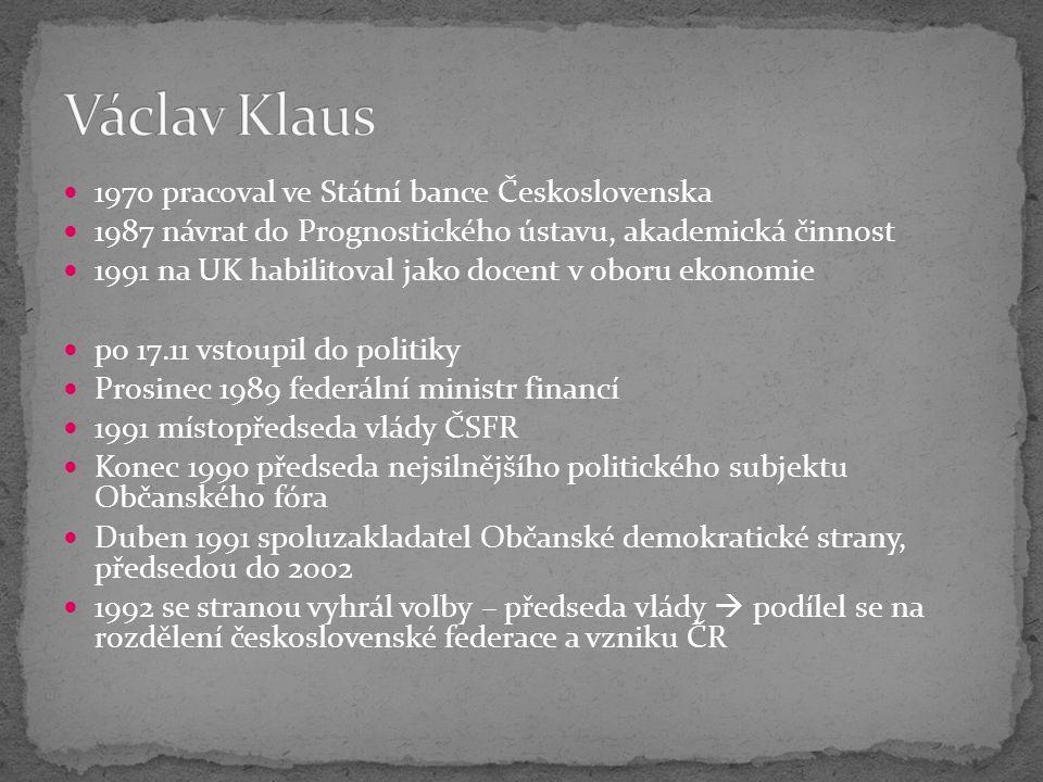 1970 pracoval ve Státní bance Československa 1987 návrat do Prognostického ústavu, akademická činnost 1991 na UK habilitoval jako docent v oboru ekonomie po 17.11 vstoupil do politiky Prosinec 1989 federální ministr financí 1991 místopředseda vlády ČSFR Konec 1990 předseda nejsilnějšího politického subjektu Občanského fóra Duben 1991 spoluzakladatel Občanské demokratické strany, předsedou do 2002 1992 se stranou vyhrál volby – předseda vlády  podílel se na rozdělení československé federace a vzniku ČR