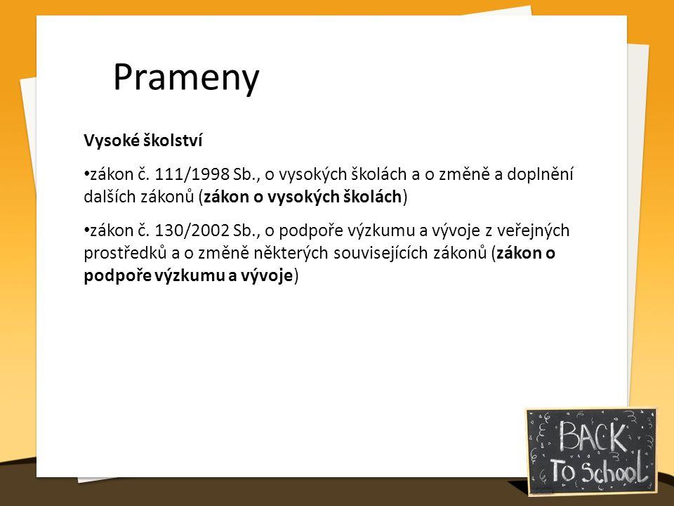 Prameny Vysoké školství zákon č. 111/1998 Sb., o vysokých školách a o změně a doplnění dalších zákonů (zákon o vysokých školách) zákon č. 130/2002 Sb.