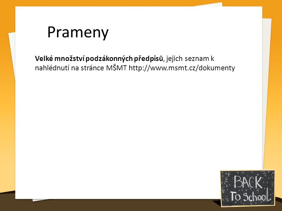 Prameny Velké množství podzákonných předpisů, jejich seznam k nahlédnutí na stránce MŠMT http://www.msmt.cz/dokumenty