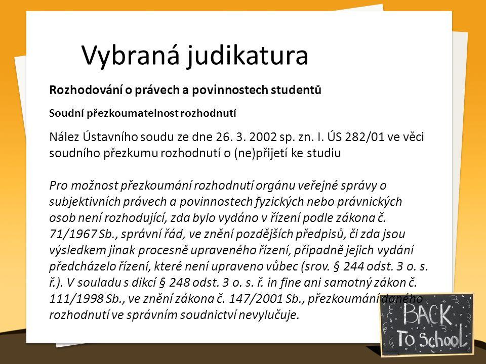 Vybraná judikatura Rozhodování o právech a povinnostech studentů Soudní přezkoumatelnost rozhodnutí Nález Ústavního soudu ze dne 26. 3. 2002 sp. zn. I