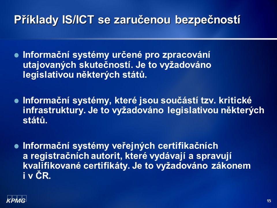 15 Příklady IS/ICT se zaručenou bezpečností Informační systémy určené pro zpracování utajovaných skutečností.