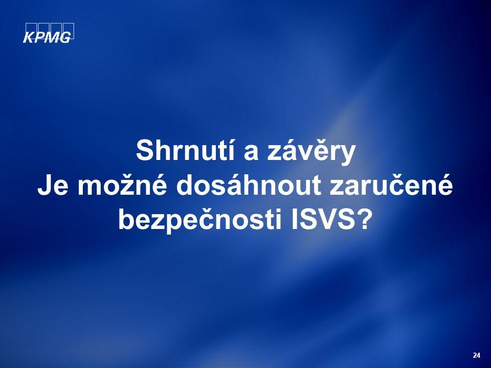 24 Shrnutí a závěry Je možné dosáhnout zaručené bezpečnosti ISVS?