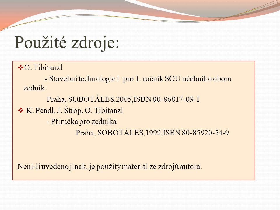 Použité zdroje:  O. Tibitanzl - Stavební technologie I pro 1. ročník SOU učebního oboru zedník Praha, SOBOTÁLES,2005,ISBN 80-86817-09-1  K. Pendl, J