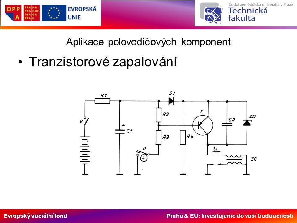 Evropský sociální fond Praha & EU: Investujeme do vaší budoucnosti Aplikace polovodičových komponent Tranzistorové zapalování